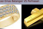Emas Perhiasan VS Investasi Emas Batangan